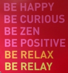 Be happy, be curious, be zen, be positive, be relax, be RELAY!